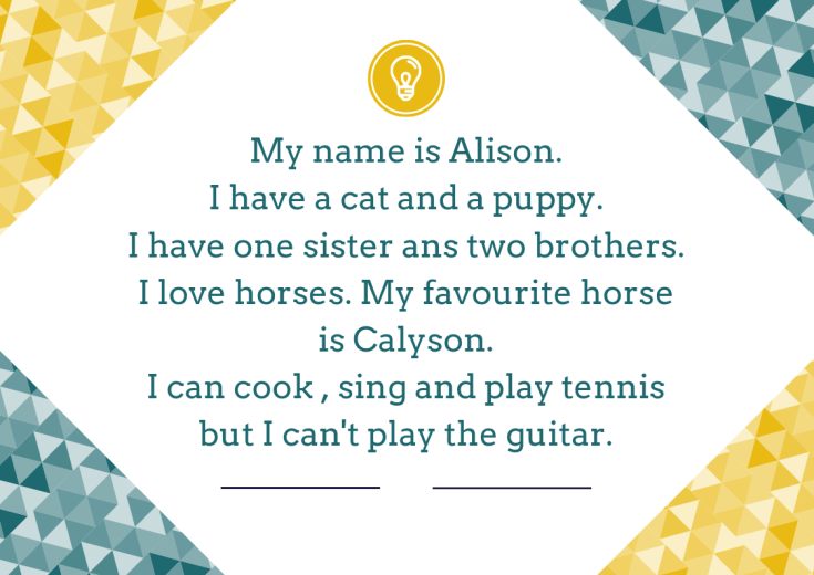 My name is Alison. I have a cat and a puppy. I have one sister ans two brothers. I love horses. My favourite horse is Calyson. I can cook , sing and play tennis but I can't play the guitar.